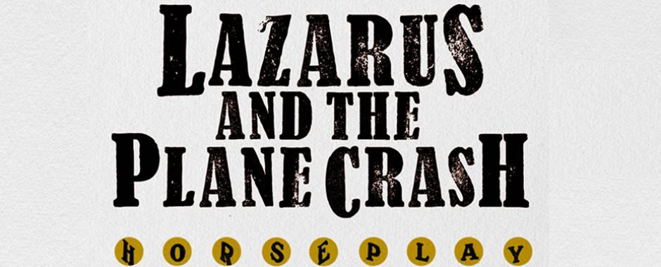 Lazarus And The Plane Crash 'Horseplay'
